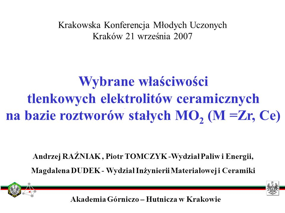 Andrzej RAŹNIAK, Piotr TOMCZYK -Wydział Paliw i Energii, Magdalena DUDEK - Wydział Inżynierii Materiałowej i Ceramiki Wybrane właściwości tlenkowych e