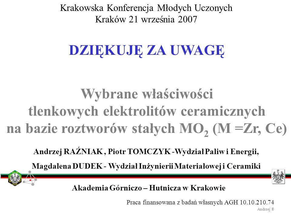 Andrzej RAŹNIAK, Piotr TOMCZYK -Wydział Paliw i Energii, Magdalena DUDEK - Wydział Inżynierii Materiałowej i Ceramiki DZIĘKUJĘ ZA UWAGĘ Wybrane właści