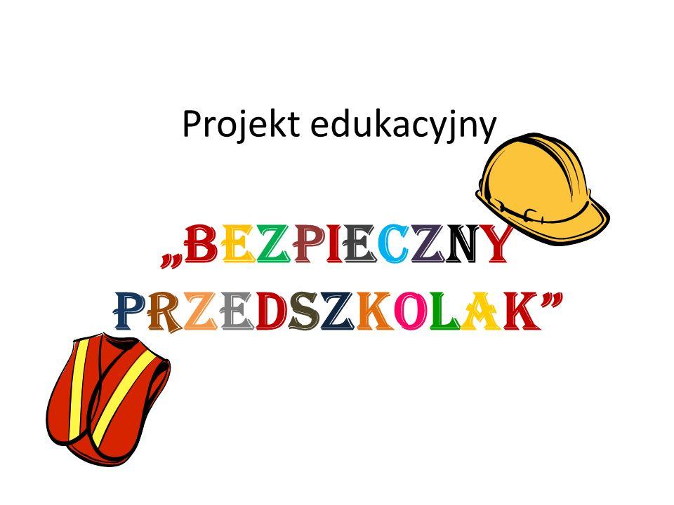 Projekt edukacyjny BEZPIECZNYPRZEDSZKOLAKBEZPIECZNYPRZEDSZKOLAK