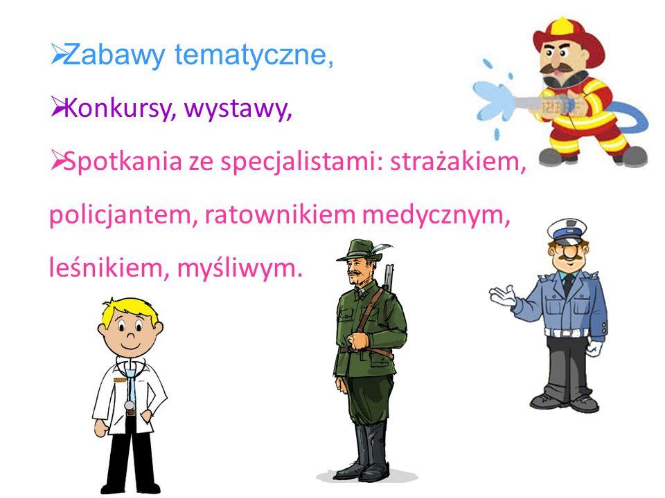 Zabawy tematyczne, Konkursy, wystawy, Spotkania ze specjalistami: strażakiem, policjantem, ratownikiem medycznym, leśnikiem, myśliwym.