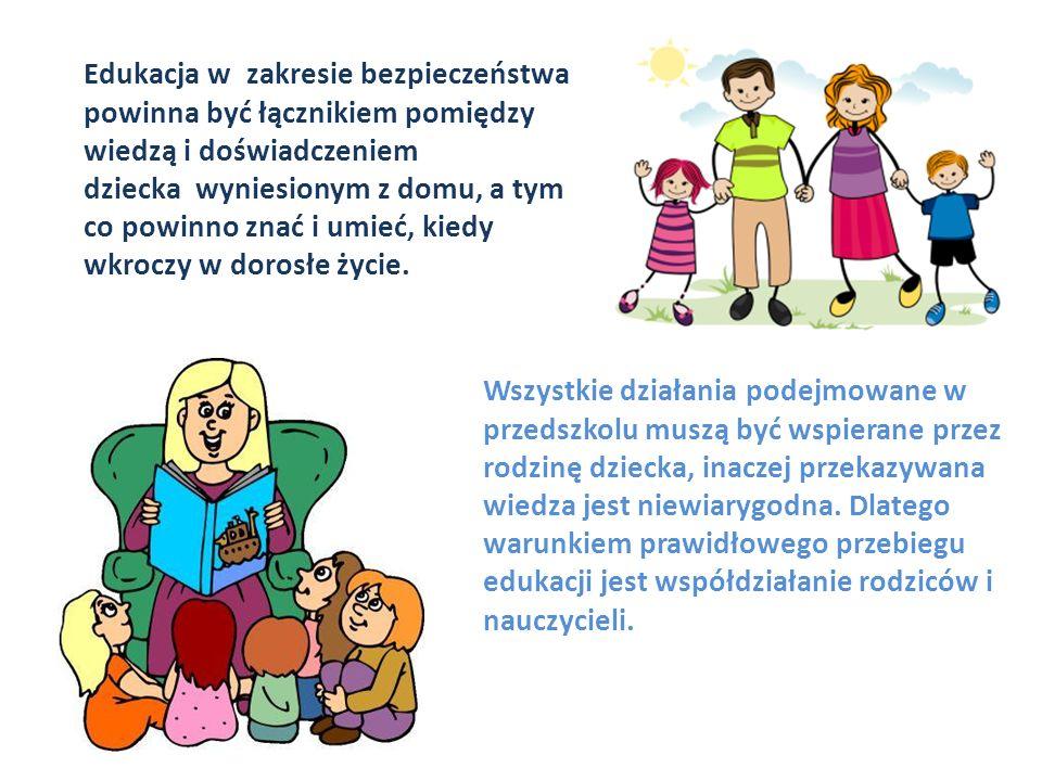 Edukacja w zakresie bezpieczeństwa powinna być łącznikiem pomiędzy wiedzą i doświadczeniem dziecka wyniesionym z domu, a tym co powinno znać i umieć,
