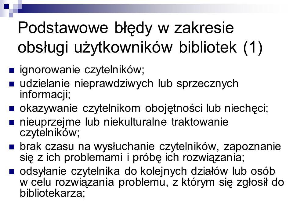 Podstawowe błędy w zakresie obsługi użytkowników bibliotek (1) ignorowanie czytelników; udzielanie nieprawdziwych lub sprzecznych informacji; okazywan