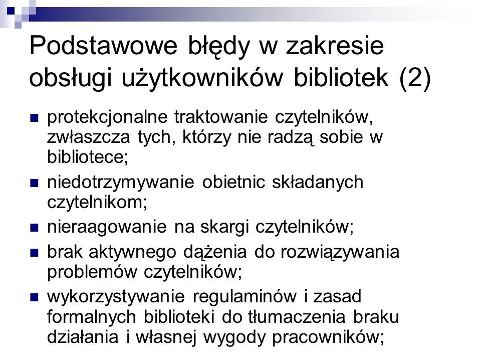 Podstawowe błędy w zakresie obsługi użytkowników bibliotek (2) protekcjonalne traktowanie czytelników, zwłaszcza tych, którzy nie radzą sobie w biblio