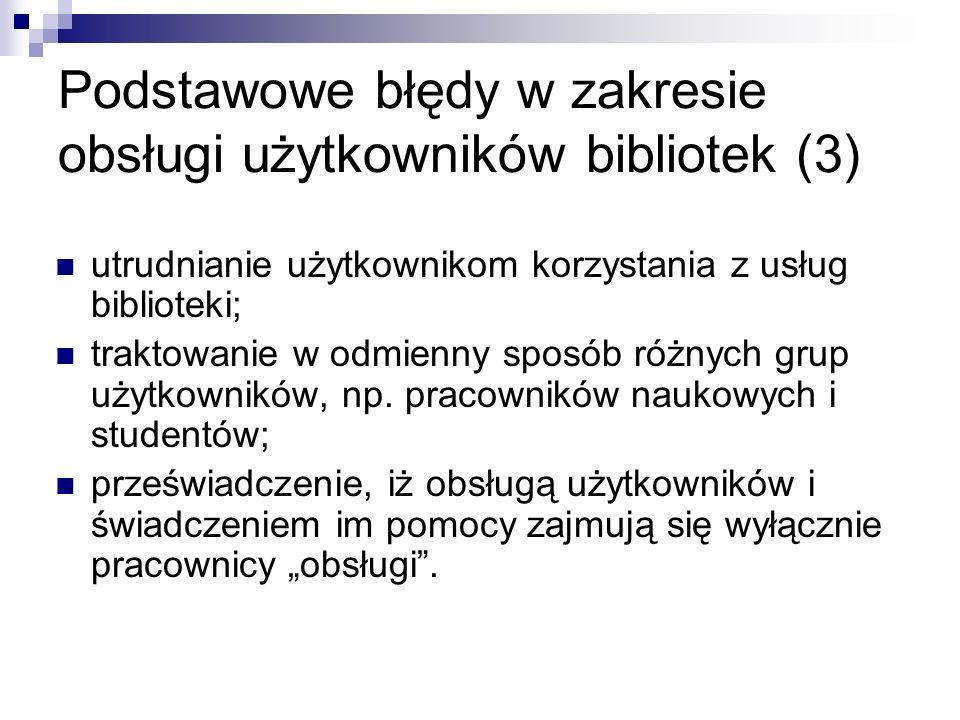 Podstawowe błędy w zakresie obsługi użytkowników bibliotek (3) utrudnianie użytkownikom korzystania z usług biblioteki; traktowanie w odmienny sposób