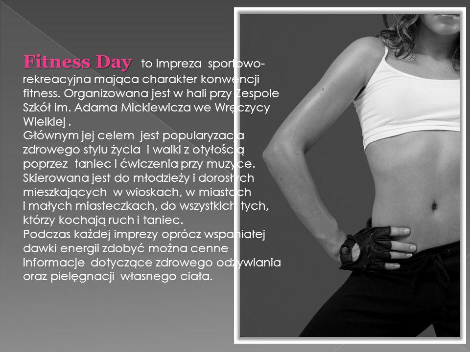 Fitness Day Fitness Day to impreza sportowo- rekreacyjna mająca charakter konwencji fitness.