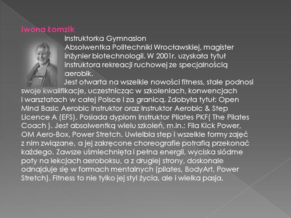 Iwona Łomzik Instruktorka Gymnasion Absolwentka Politechniki Wrocławskiej, magister inżynier biotechnologii.