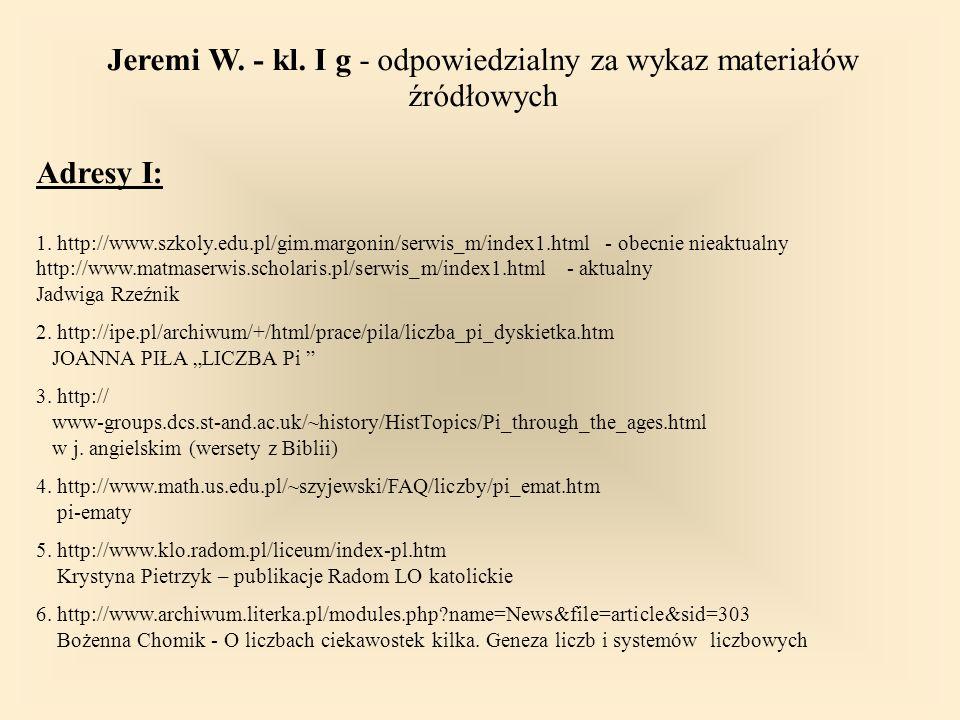 Jeremi W. - kl. I g - odpowiedzialny za wykaz materiałów źródłowych Adresy I: 1.
