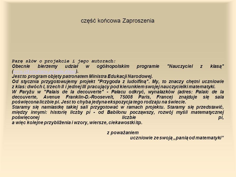 część końcowa Zaproszenia Parę słów o projekcie i jego autorach: Obecnie bierzemy udział w ogólnopolskim programie Nauczyciel z klasą ( www.szkolazklasa.pl/main.dhtml ).