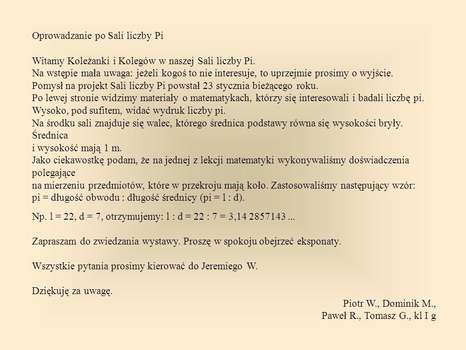Oprowadzanie po Sali liczby Pi Witamy Koleżanki i Kolegów w naszej Sali liczby Pi.