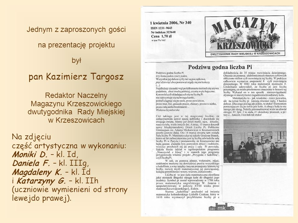 Jednym z zaproszonych gości na prezentację projektu był pan Kazimierz Targosz Redaktor Naczelny Magazynu Krzeszowickiego dwutygodnika Rady Miejskiej w Krzeszowicach Na zdjęciu część artystyczna w wykonaniu: Moniki D.