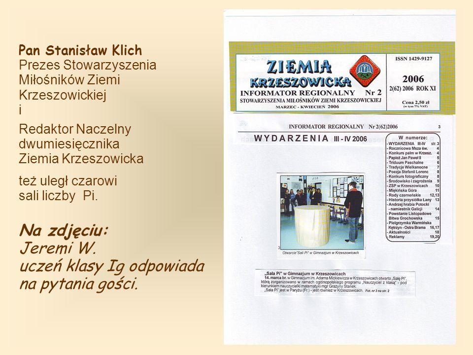 Pan Stanisław Klich Prezes Stowarzyszenia Miłośników Ziemi Krzeszowickiej i Redaktor Naczelny dwumiesięcznika Ziemia Krzeszowicka też uległ czarowi sali liczby Pi.