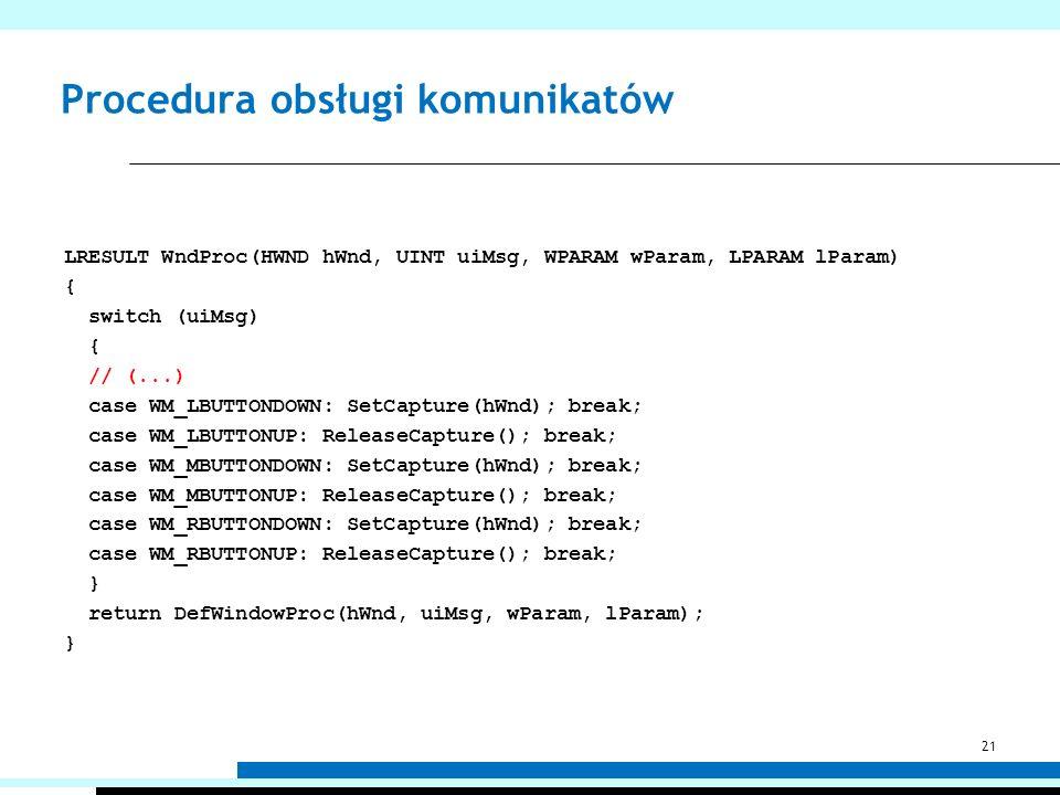 Procedura obsługi komunikatów LRESULT WndProc(HWND hWnd, UINT uiMsg, WPARAM wParam, LPARAM lParam) { switch (uiMsg) { // (...) case WM_LBUTTONDOWN: Se
