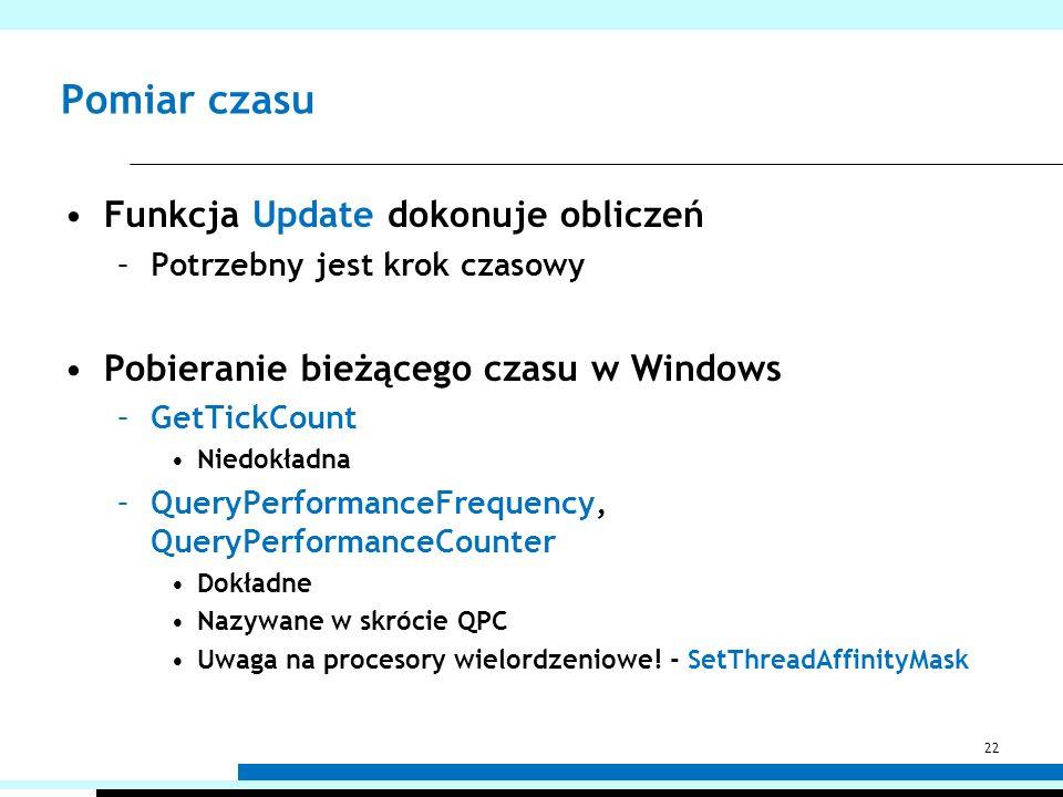 Pomiar czasu Funkcja Update dokonuje obliczeń –Potrzebny jest krok czasowy Pobieranie bieżącego czasu w Windows –GetTickCount Niedokładna –QueryPerfor