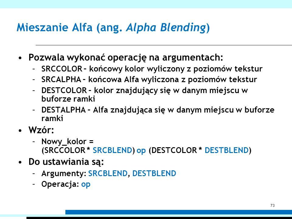 Mieszanie Alfa (ang. Alpha Blending) Pozwala wykonać operację na argumentach: –SRCCOLOR – końcowy kolor wyliczony z poziomów tekstur –SRCALPHA – końco