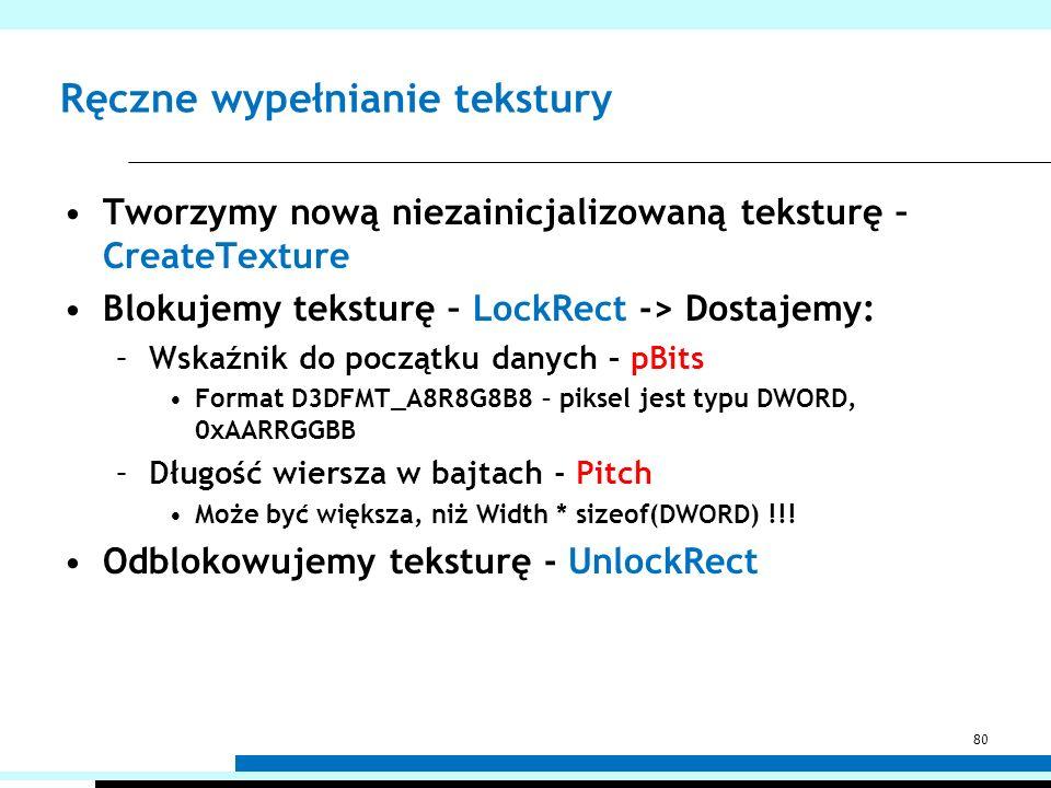 Ręczne wypełnianie tekstury Tworzymy nową niezainicjalizowaną teksturę – CreateTexture Blokujemy teksturę – LockRect -> Dostajemy: –Wskaźnik do począt