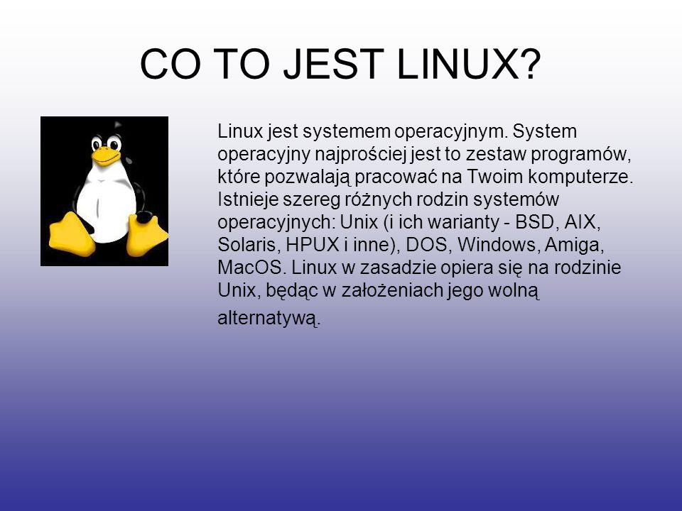CO TO JEST LINUX? Linux jest systemem operacyjnym. System operacyjny najprościej jest to zestaw programów, które pozwalają pracować na Twoim komputerz