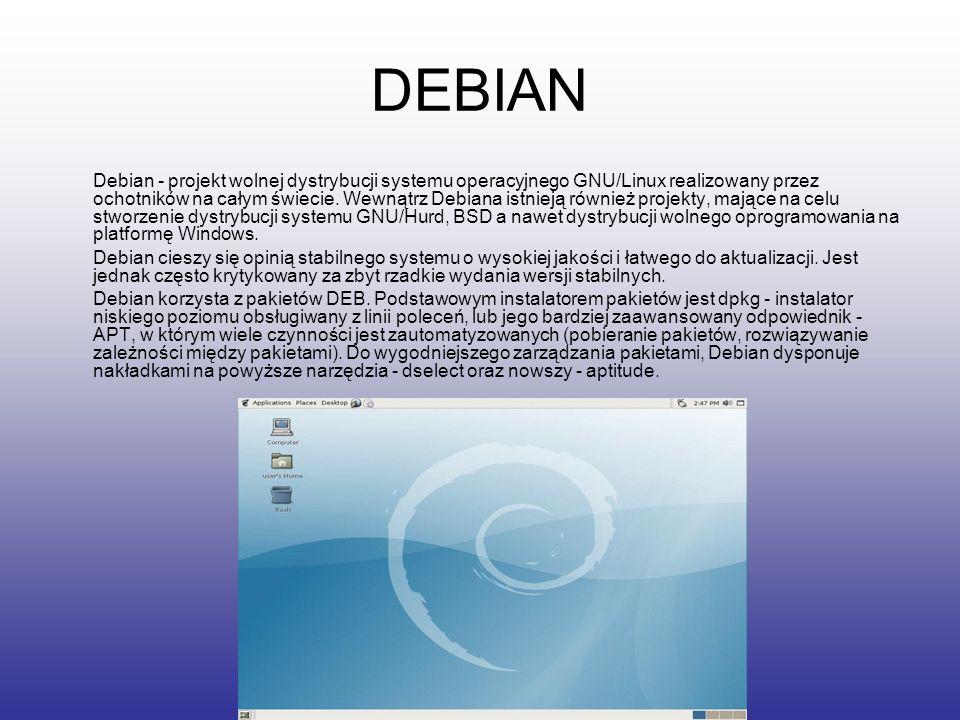 DEBIAN Debian - projekt wolnej dystrybucji systemu operacyjnego GNU/Linux realizowany przez ochotników na całym świecie. Wewnątrz Debiana istnieją rów