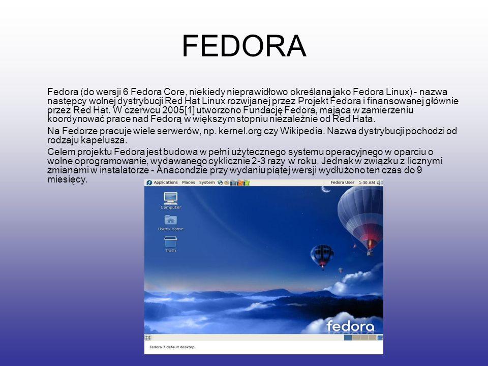 FEDORA Fedora (do wersji 6 Fedora Core, niekiedy nieprawidłowo określana jako Fedora Linux) - nazwa następcy wolnej dystrybucji Red Hat Linux rozwijan