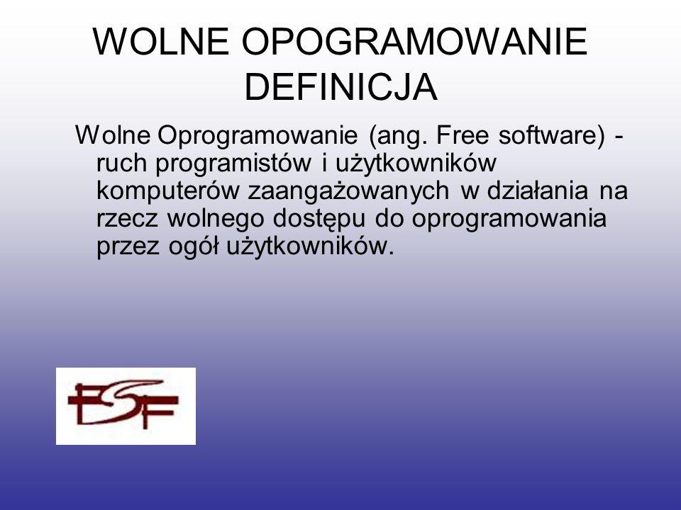 WOLNE OPOGRAMOWANIE DEFINICJA Wolne Oprogramowanie (ang. Free software) - ruch programistów i użytkowników komputerów zaangażowanych w działania na rz