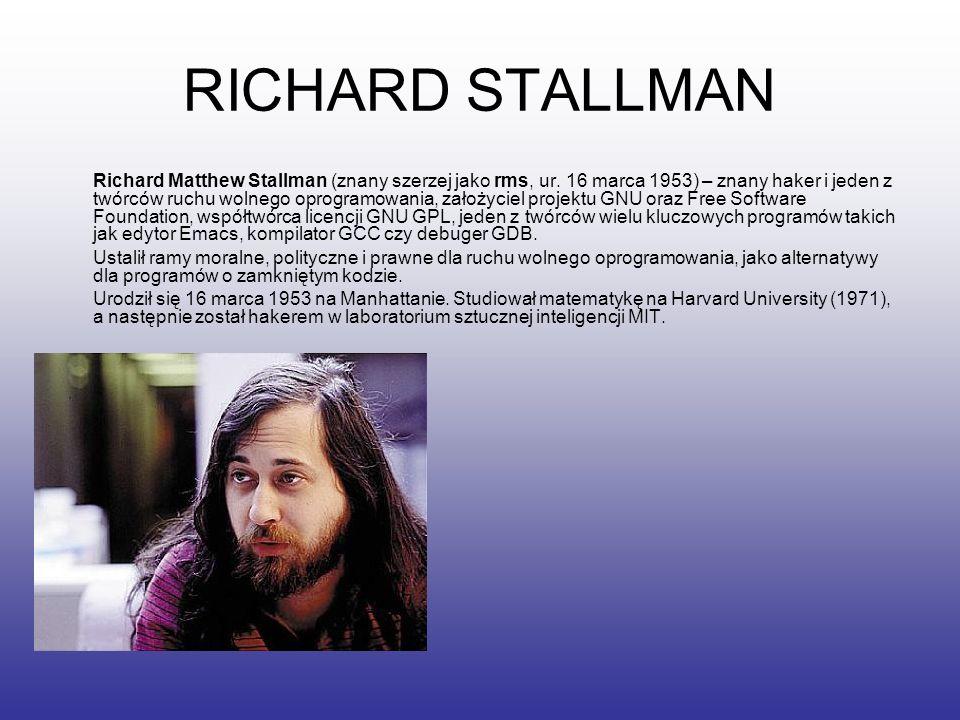 RICHARD STALLMAN Richard Matthew Stallman (znany szerzej jako rms, ur. 16 marca 1953) – znany haker i jeden z twórców ruchu wolnego oprogramowania, za