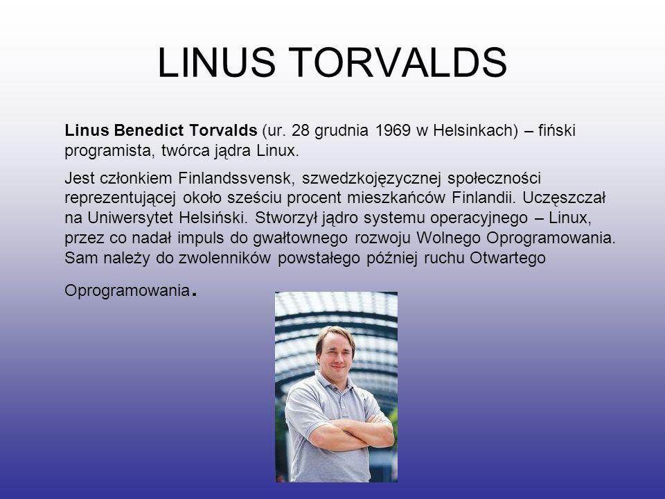 LINUS TORVALDS Linus Benedict Torvalds (ur. 28 grudnia 1969 w Helsinkach) – fiński programista, twórca jądra Linux. Jest członkiem Finlandssvensk, szw