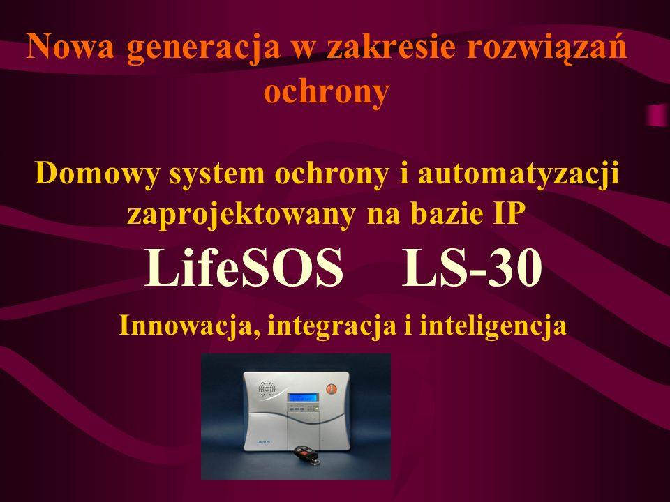 Nowa generacja w zakresie rozwiązań ochrony Domowy system ochrony i automatyzacji zaprojektowany na bazie IP LifeSOS LS-30 Innowacja, integracja i int