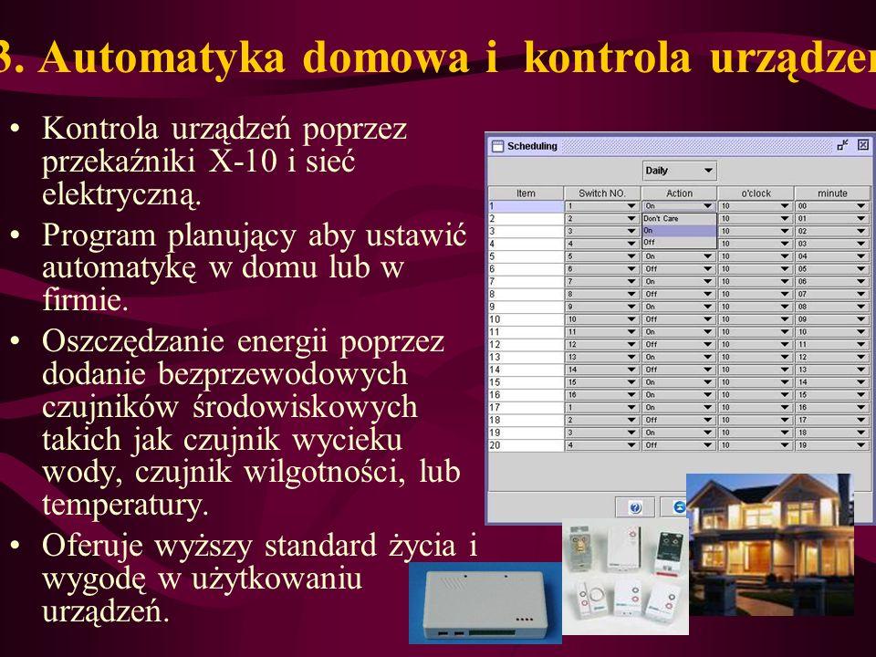 3. Automatyka domowa i kontrola urządzeń Kontrola urządzeń poprzez przekaźniki X-10 i sieć elektryczną. Program planujący aby ustawić automatykę w dom