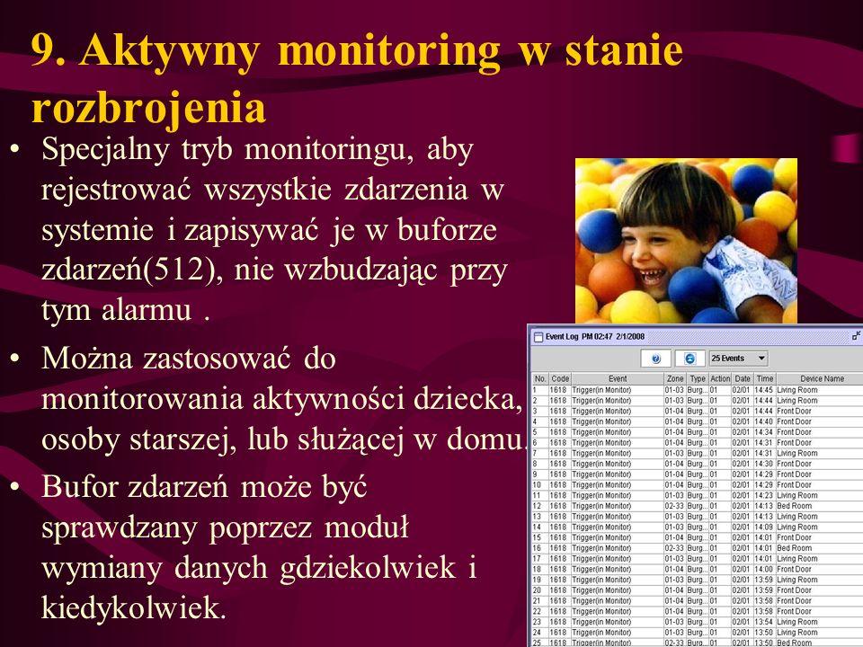 9. Aktywny monitoring w stanie rozbrojenia Specjalny tryb monitoringu, aby rejestrować wszystkie zdarzenia w systemie i zapisywać je w buforze zdarzeń