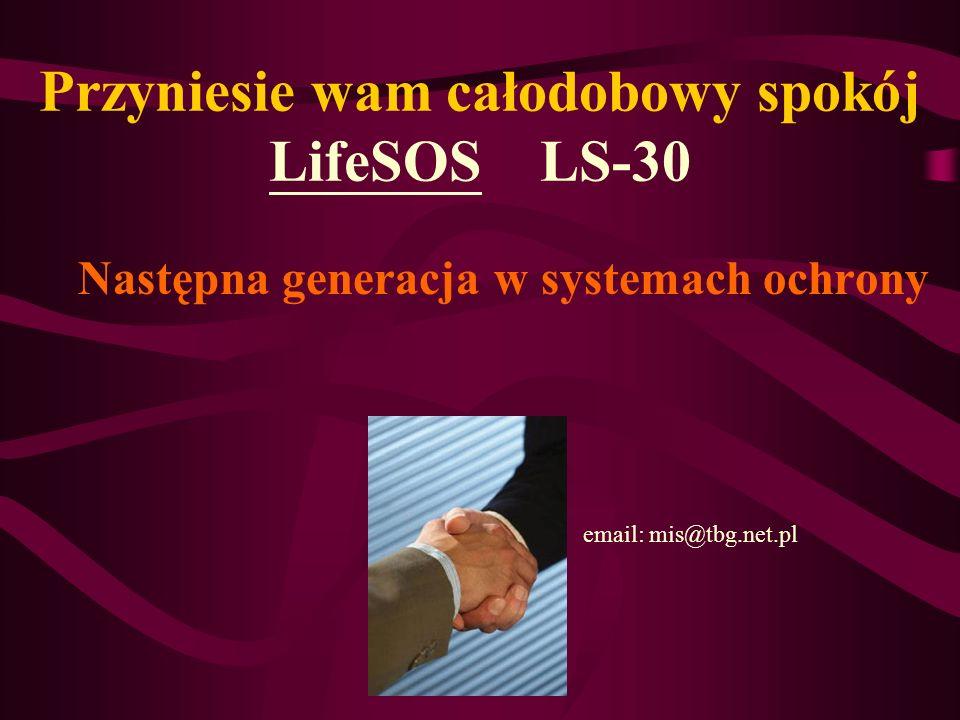 Przyniesie wam całodobowy spokój LifeSOS LS-30 Następna generacja w systemach ochrony email: mis@tbg.net.pl