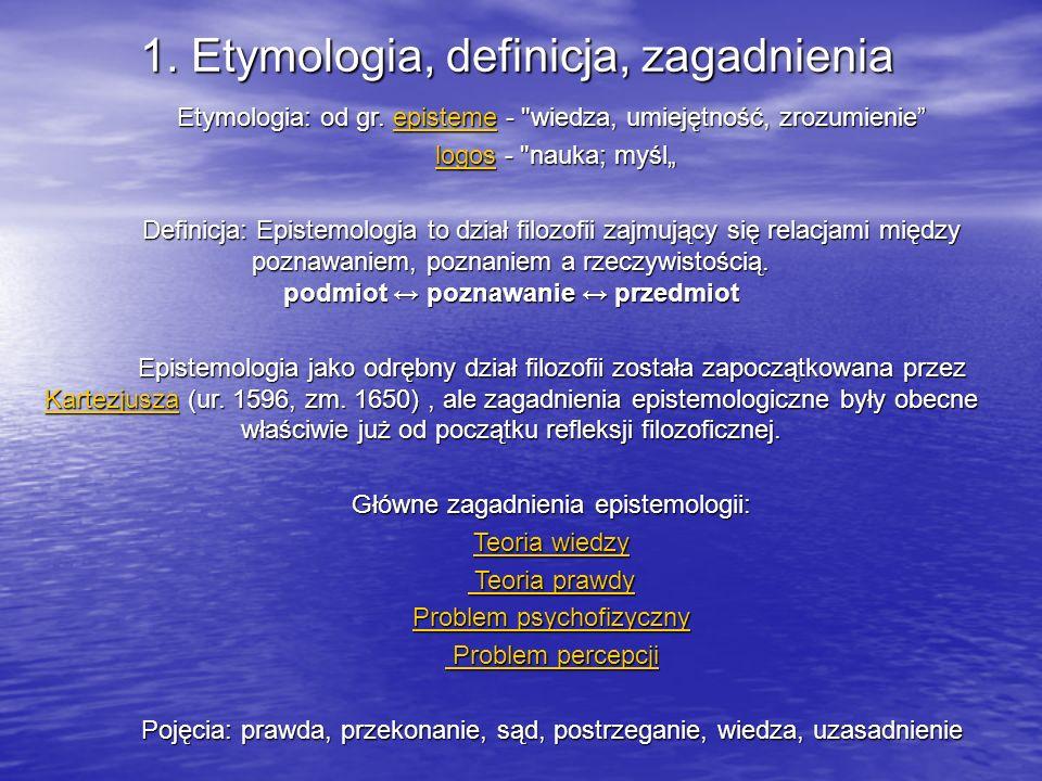 1. Etymologia, definicja, zagadnienia Etymologia: od gr. episteme -