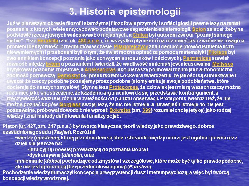 3. Historia epistemologii Już w pierwszym okresie filozofii starożytnej filozofowie przyrody i sofiści głosili pewne tezy na temat poznania, z których