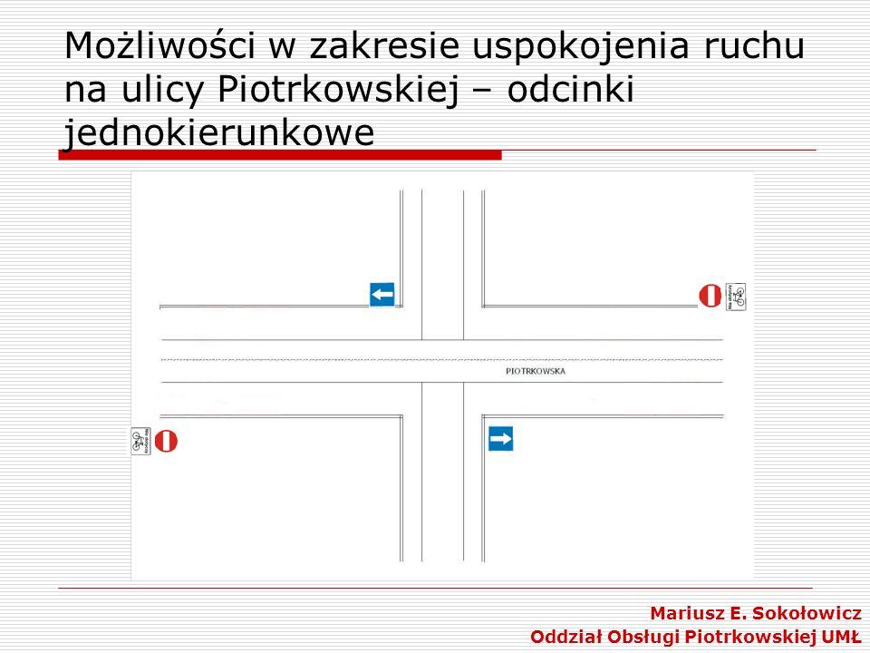 Możliwości w zakresie uspokojenia ruchu na ulicy Piotrkowskiej – odcinki jednokierunkowe Mariusz E. Sokołowicz Oddział Obsługi Piotrkowskiej UMŁ