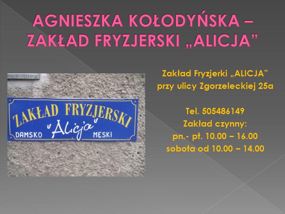 Zakład Fryzjerki ALICJA przy ulicy Zgorzeleckiej 25a Tel. 505486149 Zakład czynny: pn.- pt. 10.00 – 16.00 sobota od 10.00 – 14.00