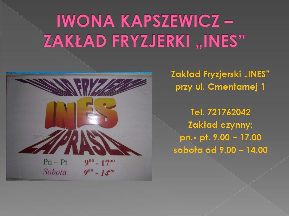 Zakład Fryzjerski INES przy ul. Cmentarnej 1 Tel. 721762042 Zakład czynny: pn.- pt. 9.00 – 17.00 sobota od 9.00 – 14.00