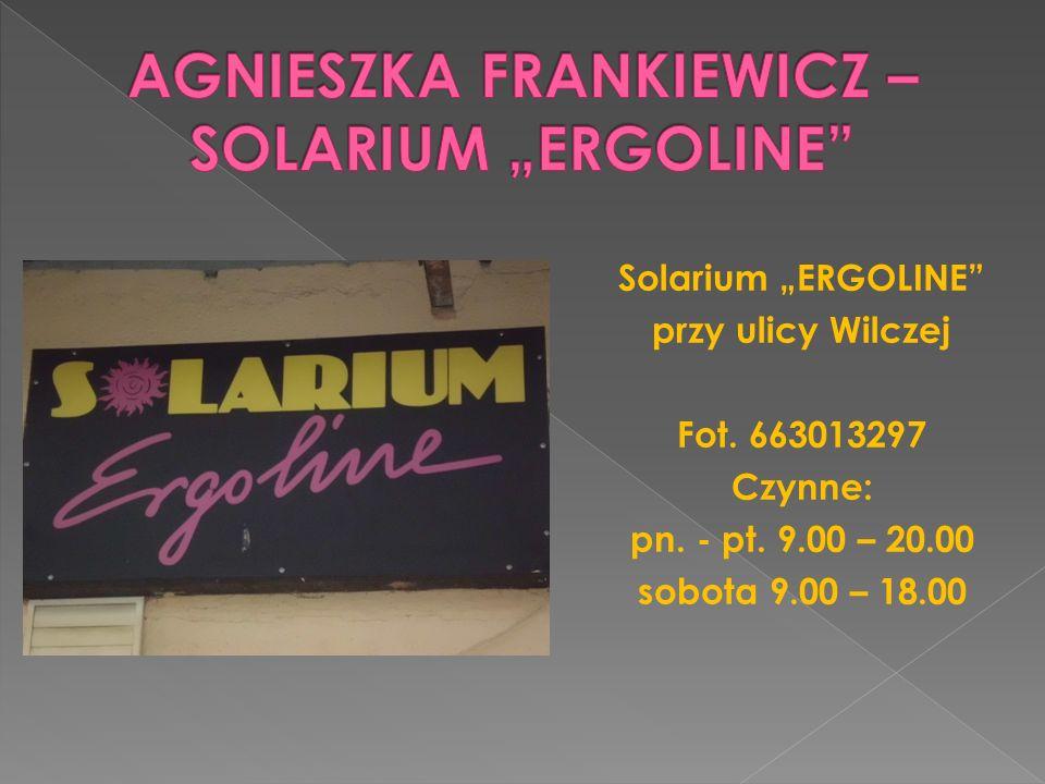 Solarium ERGOLINE przy ulicy Wilczej Fot. 663013297 Czynne: pn. - pt. 9.00 – 20.00 sobota 9.00 – 18.00