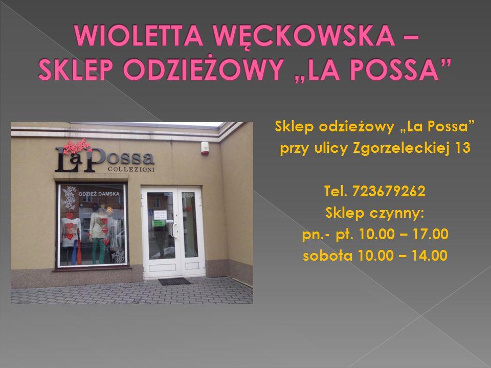 Sklep odzieżowy La Possa przy ulicy Zgorzeleckiej 13 Tel. 723679262 Sklep czynny: pn.- pt. 10.00 – 17.00 sobota 10.00 – 14.00