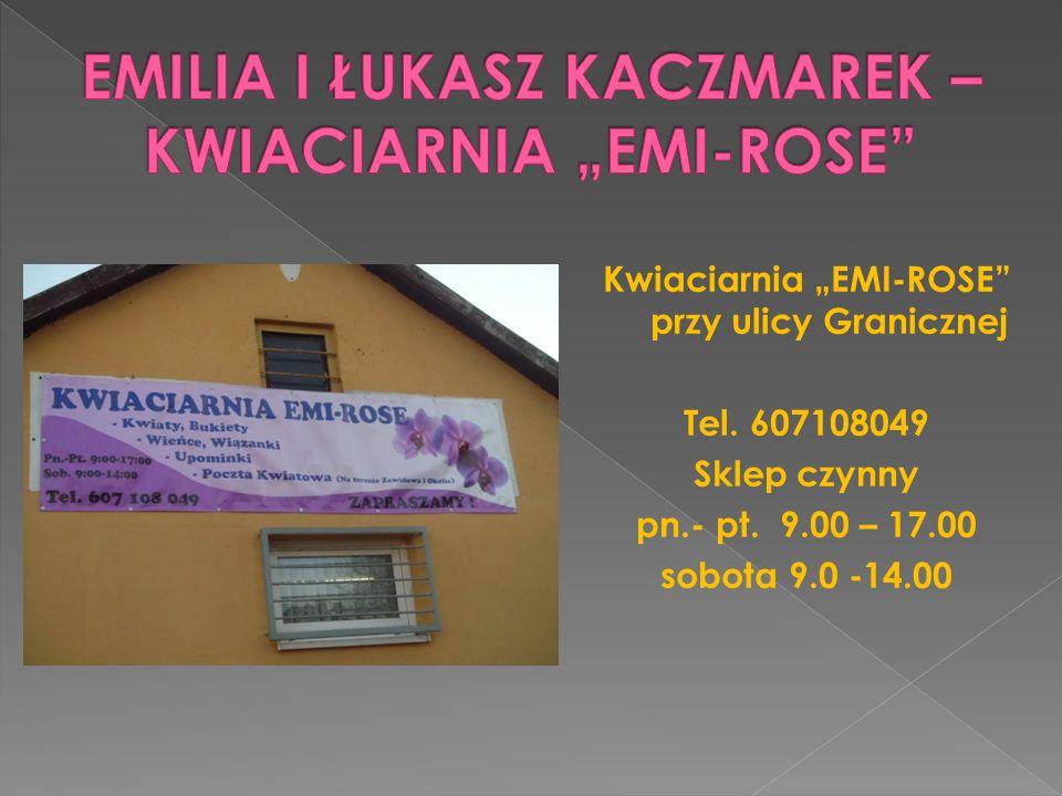 Kwiaciarnia EMI-ROSE przy ulicy Granicznej Tel. 607108049 Sklep czynny pn.- pt. 9.00 – 17.00 sobota 9.0 -14.00