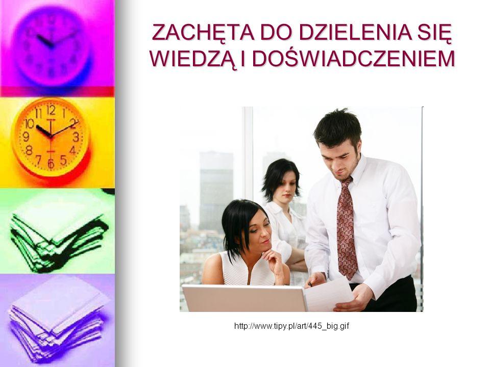 ZACHĘTA DO DZIELENIA SIĘ WIEDZĄ I DOŚWIADCZENIEM http://www.tipy.pl/art/445_big.gif