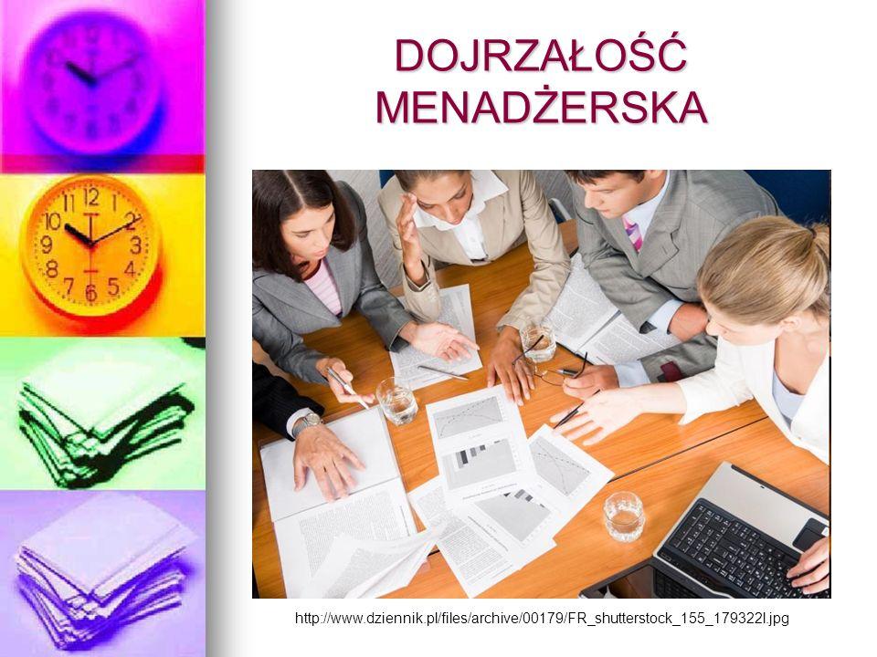 DOJRZAŁOŚĆ MENADŻERSKA http://www.dziennik.pl/files/archive/00179/FR_shutterstock_155_179322l.jpg