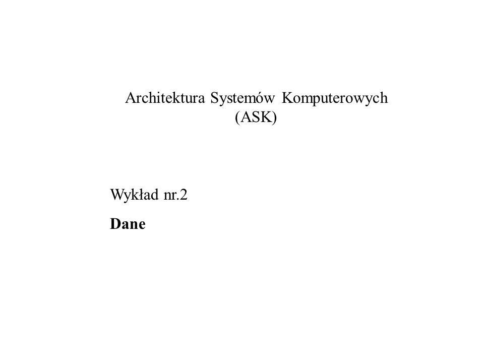 Architektura Systemów Komputerowych (ASK) Wykład nr.2 Dane