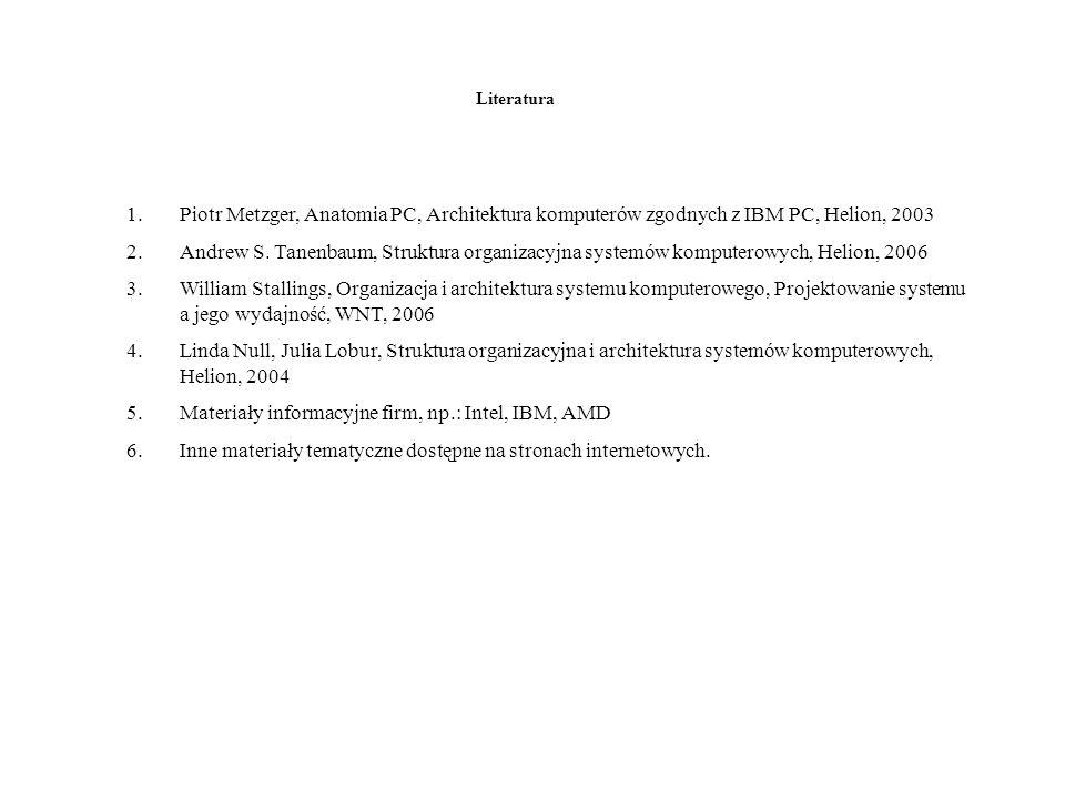 Literatura 1.Piotr Metzger, Anatomia PC, Architektura komputerów zgodnych z IBM PC, Helion, 2003 2.Andrew S. Tanenbaum, Struktura organizacyjna system