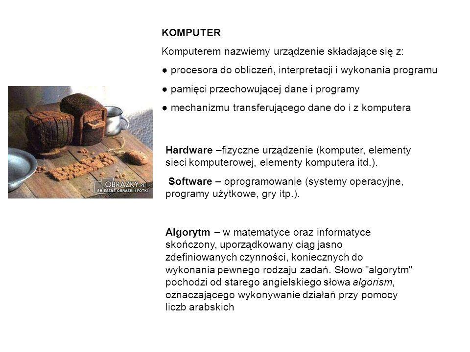 KOMPUTER Komputerem nazwiemy urządzenie składające się z: procesora do obliczeń, interpretacji i wykonania programu pamięci przechowującej dane i prog