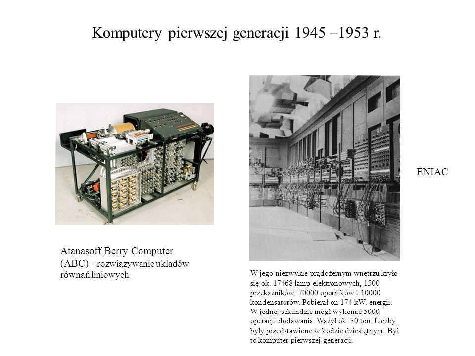 Komputery pierwszej generacji 1945 –1953 r. Atanasoff Berry Computer (ABC) – rozwiązywanie układów równań liniowych ENIAC W jego niezwykle prądożernym