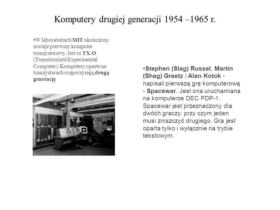 Komputery drugiej generacji 1954 –1965 r. W laboratoriach MIT ukończony zostaje pierwszy komputer tranzystorowy. Jest to TX-O (Transistorized Experime