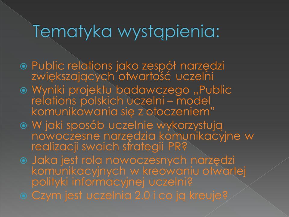 Public relations jako zespół narzędzi zwiększających otwartość uczelni Wyniki projektu badawczego Public relations polskich uczelni – model komunikowa