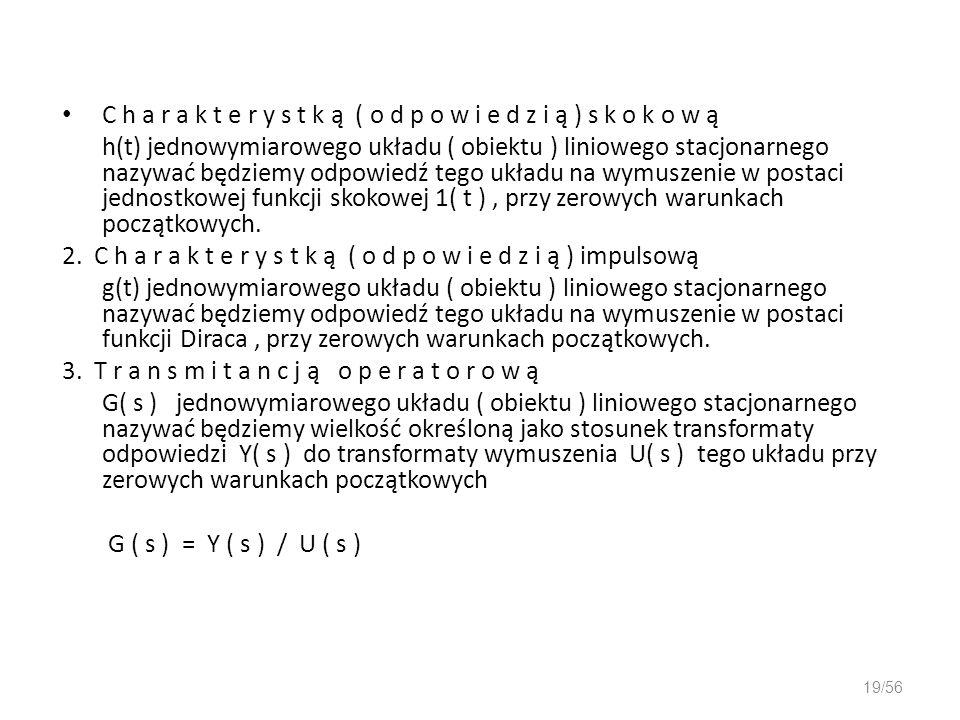 C h a r a k t e r y s t k ą ( o d p o w i e d z i ą ) s k o k o w ą h(t) jednowymiarowego układu ( obiektu ) liniowego stacjonarnego nazywać będziemy