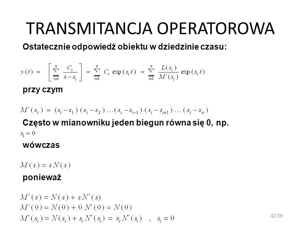 TRANSMITANCJA OPERATOROWA 42/56 Ostatecznie odpowiedź obiektu w dziedzinie czasu: przy czym Często w mianowniku jeden biegun równa się 0, np. wówczas
