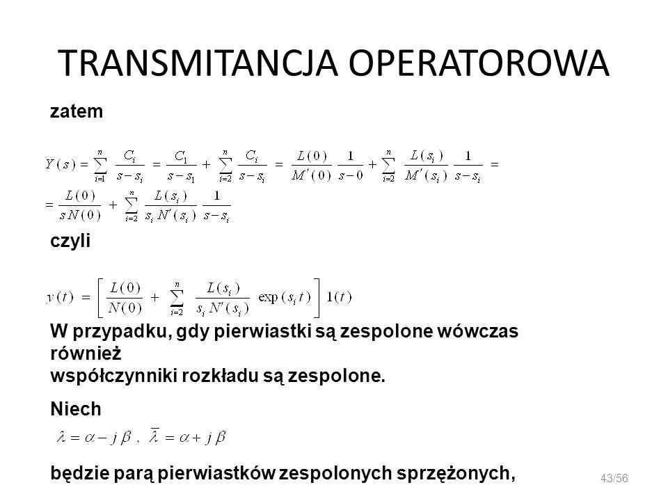 TRANSMITANCJA OPERATOROWA 43/56 zatem czyli W przypadku, gdy pierwiastki są zespolone wówczas również współczynniki rozkładu są zespolone. Niech będzi