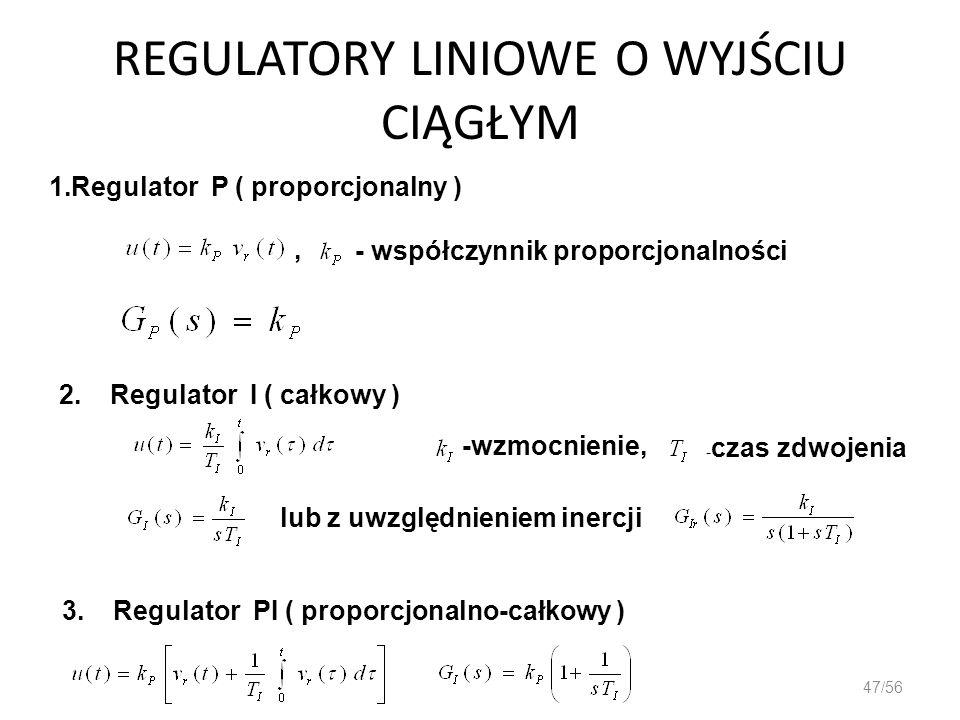 REGULATORY LINIOWE O WYJŚCIU CIĄGŁYM 47/56 1.Regulator P ( proporcjonalny ), - współczynnik proporcjonalności 2.Regulator I ( całkowy ) -wzmocnienie,