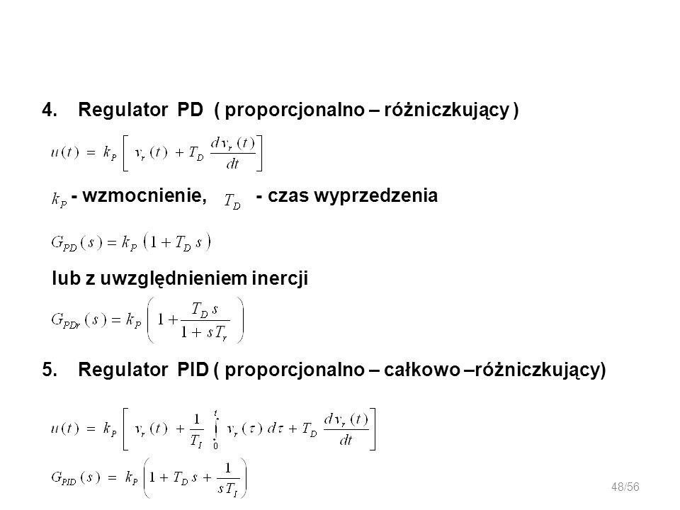 48/56 4.Regulator PD ( proporcjonalno – różniczkujący ) - wzmocnienie, - czas wyprzedzenia lub z uwzględnieniem inercji 5.Regulator PID ( proporcjonal
